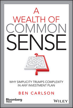 Carlson, Ben - A Wealth of Common Sense: Why Simplicity Trumps Complexity in Any Investment Plan, ebook