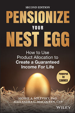 Macqueen, Alexandra C. - Pensionize Your Nest Egg: How to Use Product Allocation to Create a Guaranteed Income for Life, ebook