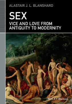 Blanshard, Alastair J. L. - Sex: Vice and Love from Antiquity to Modernity, e-kirja