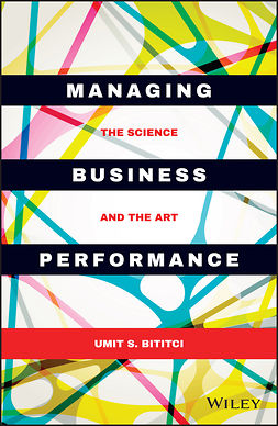 Bititci, Umit S. - Managing Business Performance: The Science and The Art, e-bok