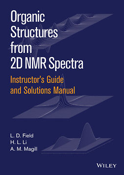 Field, L. D. - Instructors Guide and Solutions Manual to Organic Structures from 2D NMR Spectra, ebook