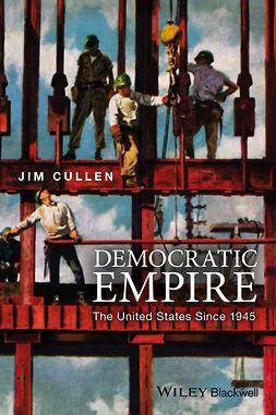 Cullen, Jim - Democratic Empire: The United States Since 1945, e-bok