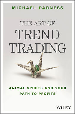 Parness, Michael - The Art of Trend Trading: Animal Spirits and Your Path to Profits, ebook