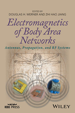 Jiang, Zhi Hao - Electromagnetics of Body Area Networks: Antennas, Propagation, and RF Systems, ebook