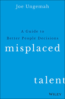 Ungemah, Joe - Misplaced Talent: A Guide to Better People Decisions, ebook