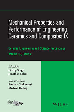 Gyekenyesi, Andrew L. - Mechanical Properties and Performance of Engineering Ceramics and Composites IX: Ceramic Engineering and Science Proceedings, Volume 35 Issue 2, ebook