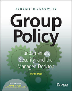 Moskowitz, Jeremy - Group Policy: Fundamentals, Security, and the Managed Desktop, e-bok