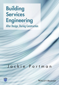 Portman, Jackie - Building Services Engineering: After Design, During Construction, ebook