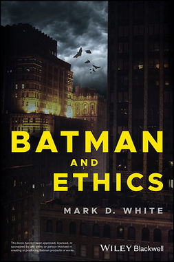 White, Mark D. - Batman and Ethics, ebook