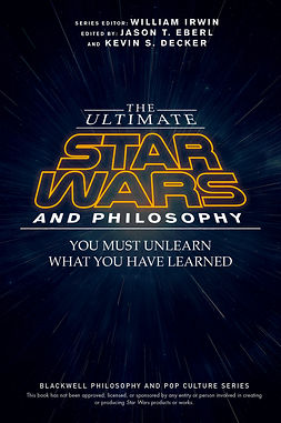 Decker, Kevin S. - The Ultimate Star Wars and Philosophy: You Must Unlearn What You Have Learned, e-bok