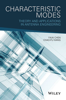 Chen, Yikai - Characteristic Modes: Theory and Applications in Antenna Engineering, ebook