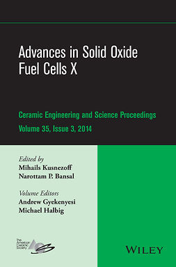 Bansal, Narottam P. - Advances in Solid Oxide Fuel Cells X: Ceramic Engineering and Science Proceedings, Volume 35, Issue 3, e-kirja