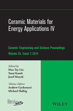 Gyekenyesi, Andrew - Ceramic Materials for Energy Applications IV: A Collection of Papers Presented at the 38th International Conference on Advanced Ceramics and Composites, January 27-31, 2014, Daytona Beach, FL, ebook
