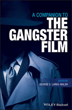 Larke-Walsh, George S. - A Companion to the Gangster Film, e-bok