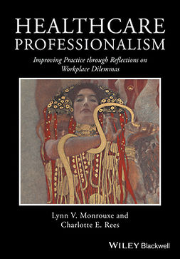 Monrouxe, Lynn V. - Healthcare Professionalism: Improving Practice through Reflections on Workplace Dilemmas, ebook