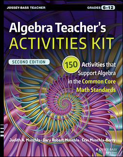 Muschla, Gary Robert - Algebra Teacher's Activities Kit: 150 Activities that Support Algebra in the Common Core Math Standards, Grades 6-12, e-kirja