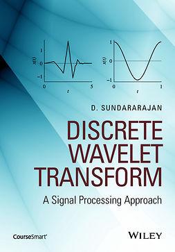 Sundararajan, D. - Discrete Wavelet Transform: A Signal Processing Approach, ebook