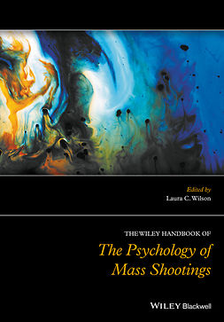 Wilson, Laura C. - The Wiley Handbook of the Psychology of Mass Shootings, ebook