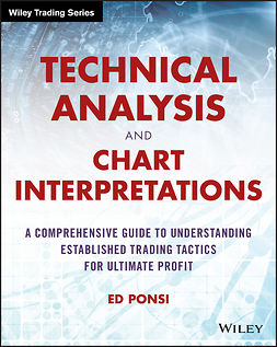 Ponsi, Ed - Technical Analysis and Chart Interpretations: A Comprehensive Guide to Understanding Established Trading Tactics for Ultimate Profit, ebook