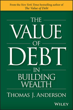 Anderson, Thomas J. - The Value of Debt in Building Wealth, ebook