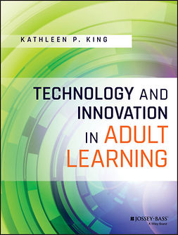King, Kathleen P. - Technology and Innovation in Adult Learning, ebook