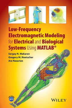 Makarov, Sergey N. - Low-Frequency Electromagnetic Modeling for Electrical and Biological Systems Using MATLAB, ebook