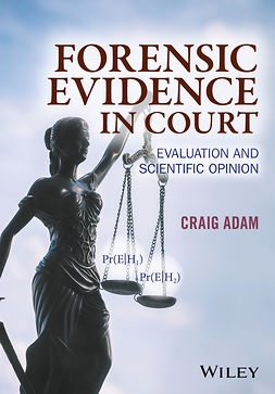 Adam, Craig - Forensic Evidence in Court: Evaluation and Scientific Opinion, e-kirja