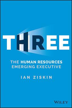 Ziskin, Ian - Three: The Human Resources Emerging Executive, e-bok