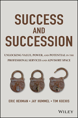 Hehman, Eric - Success and Succession: Unlocking Value, Power, and Potential in the Professional Services and Advisory Space, e-kirja
