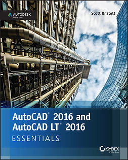 Onstott, Scott - AutoCAD 2016 and AutoCAD LT 2016 Essentials: Autodesk Official Press, e-bok