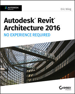 Wing, Eric - Autodesk Revit Architecture 2016 No Experience Required: Autodesk Official Press, e-bok