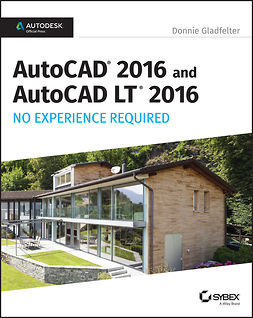 Gladfelter, Donnie - AutoCAD 2016 and AutoCAD LT 2016 No Experience Required: Autodesk Official Press, ebook
