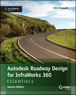 Chappell, Eric - Autodesk Roadway Design for InfraWorks 360 Essentials, ebook