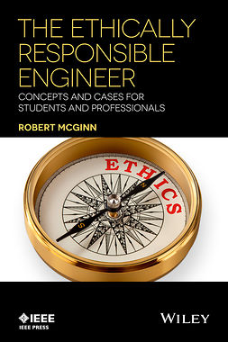 McGinn, Robert - The Ethically Responsible Engineer: Concepts and Cases for Students and Professionals, ebook