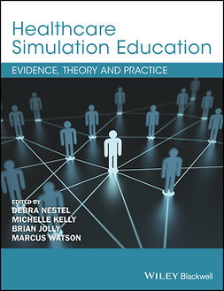 Jolly, Brian - Healthcare Simulation Education: Evidence, Theory and Practice, ebook