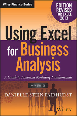 Fairhurst, Danielle Stein - Using Excel for Business Analysis A Guide to Financial Modelling Fundamentals, ebook