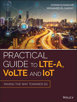 El-saidny, Mohamed A. - Practical Guide to LTE-A, VoLTE and IoT: Paving the way towards 5G, ebook