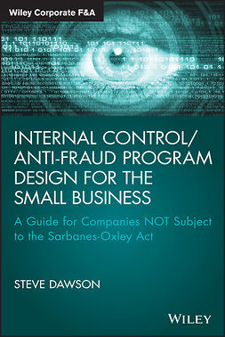 Dawson, Steve - Internal Control/Anti-Fraud Program Design for the Small Business: A Guide for Companies NOT Subject to the Sarbanes-Oxley Act, ebook
