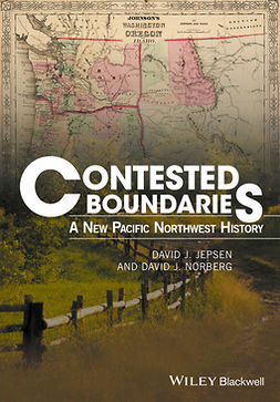 Jepsen, David J. - Contested Boundaries: A New Pacific Northwest History, e-bok