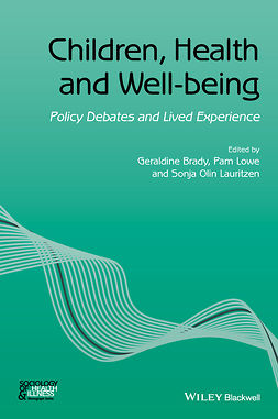 Brady, Geraldine - Children, Health and Well-being: Policy Debates and Lived Experience, ebook
