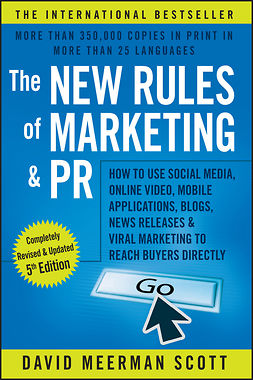Scott, David Meerman - The New Rules of Marketing and PR: How to Use Social Media, Online Video, Mobile Applications, Blogs, News Releases, and Viral Marketing to Reach Buyers Directly, e-kirja