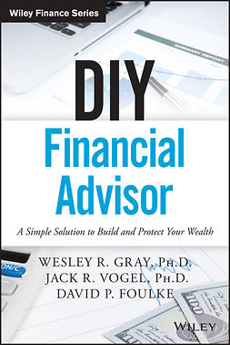 Foulke, David P. - DIY Financial Advisor: A Simple Solution to Build and Protect Your Wealth, e-kirja