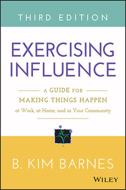 Barnes, B. Kim - Exercising Influence: A Guide for Making Things Happen at Work, at Home, and in Your Community, e-bok