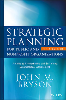 Bryson, John M. - Strategic Planning for Public and Nonprofit Organizations: A Guide to Strengthening and Sustaining Organizational Achievement, e-kirja