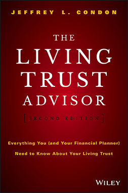 Condon, Jeffrey L. - The Living Trust Advisor: Everything You (and Your Financial Planner) Need to Know about Your Living Trust, ebook