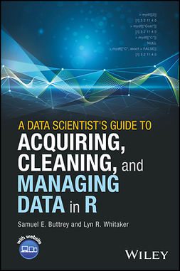 Buttrey, Samuel E. - A Data Scientist's Guide to Acquiring, Cleaning, and Managing Data in R, ebook