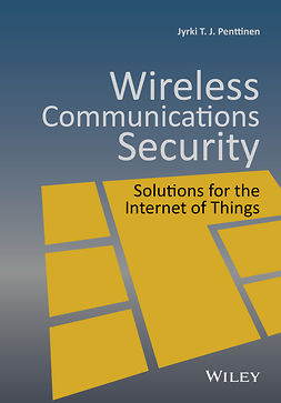 Penttinen, Jyrki T. J. - Wireless Communications Security: Solutions for the Internet of Things, ebook