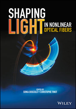 Boscolo, Sonia - Shaping Light in Nonlinear Optical Fibers, ebook