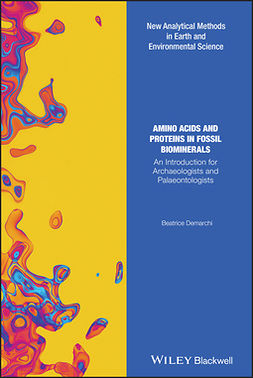 Demarchi, Beatrice - Amino Acids and Proteins in Fossil Biominerals: An Introduction for Archaeologists and Palaeontologists, ebook