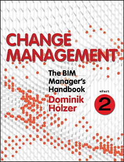 Holzer, Dominik - The BIM Manager's Handbook, Part 2: Change Management, ebook